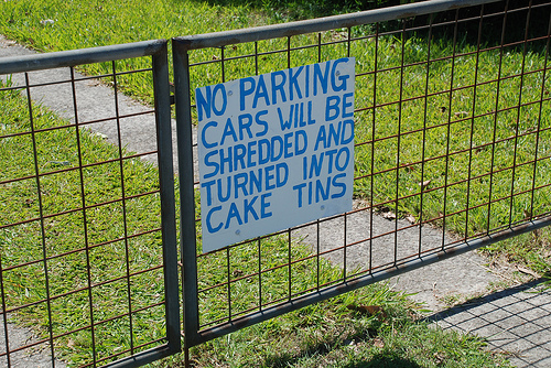 no parking, cars will be shredded and made into cake tins